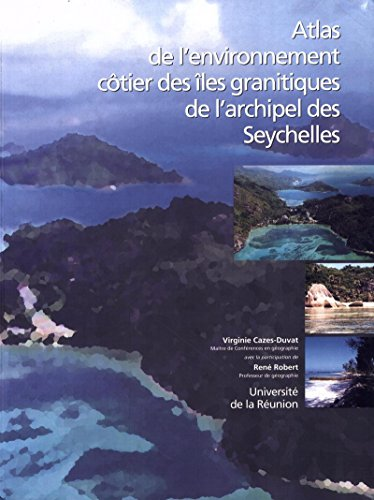 Atlas de l'environnement côtier des îles granitiques de l'archipel des Seychelles par Virginie Cazes-Duvat