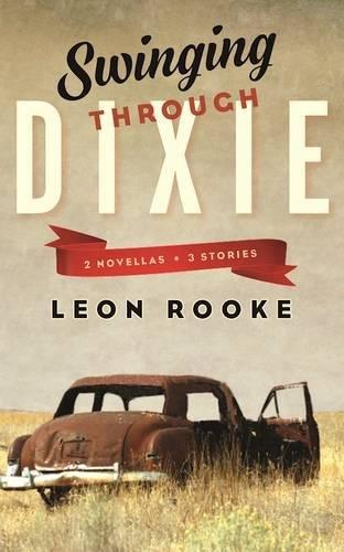 Swinging Through Dixie: Novellas and Stories por Leon Rooke
