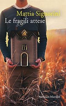 Le fragili attese (Romanzi e racconti) di [Signorini, Mattia]