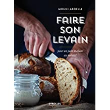 Faire son levain: Pour un pain maison au naturel (French Edition)