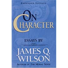On Character: Essays by James Q. Wilson (Landmarks of Contemporary Political Thought)