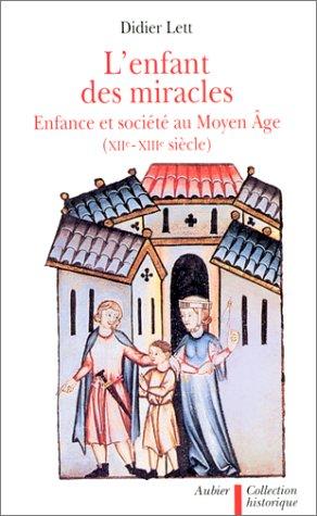 L'ENFANT DES MIRACLES. Enfances et société au Moyen-Age, XIIème et XIIème siècle par Didier Lett