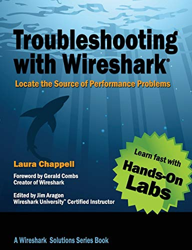 Troubleshooting With Wireshark: Locate the Source of Performance Problems di Laura Chappell,Jim Aragon,Gerald Combs