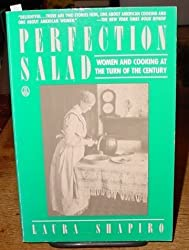 Perfection Salad: Women and Cooking at the Turn of the Century by Laura Shapiro (1987-09-03)