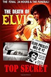 The Death of Elvis Top Secret: The facinating facts surrounding his last day, embalming and funeral. by friend, elvis (2014) Paperback