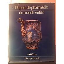 Les pots de pharmacie du monde entier. Faïences et porcelaines pharmaceutiques 1150 - 1850. Avec un glossaire des principales inscriptions utilisées sur les pots de pharmacie