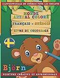 Monde animal coloré Français - Suédois Livre de coloriage. L'apprentissage du suédois pour les enfants. Peinture créative et apprentissage...