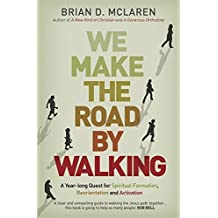 We Make the Road by Walking: A Year-Long Quest for Spiritual Formation, Reorientation and Activation by Brian D. Mclaren (19-Jun-2014) Paperback