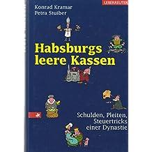 Habsburgs leere Kassen: Schulden, Pleiten, Steuertricks einer Dynastie