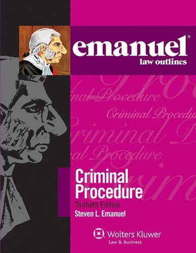 Emanuel Law Outlines: Criminal Procedure, Thirtieth Edition 30th edition by Steven L. Emanuel (2013) Paperback