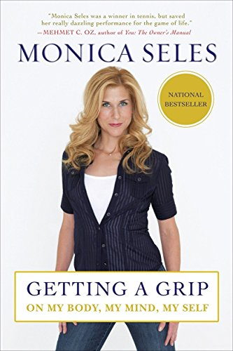 Getting a Grip: On My Body, My Mind, My Self por Monica Seles
