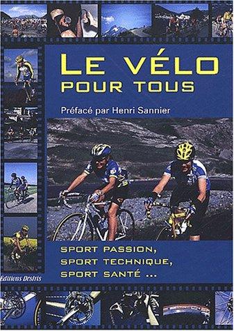Le vlo pour tous : Sport passion, sport technique, sport sant...