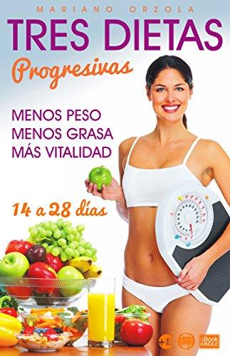 TRES DIETAS PROGRESIVAS: Para perder peso en 14, 21 y 28 días (Colección Más Bienestar) por Mariano Orzola