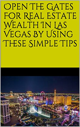 Open The Gates For Real Estate Wealth In Las Vegas By Using These Simple Tips (English Edition)