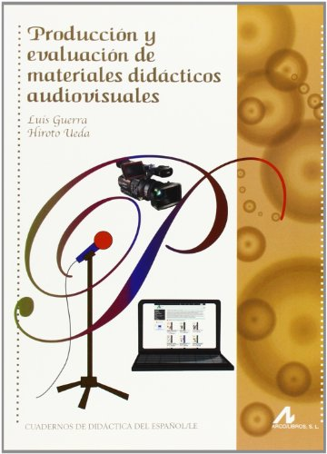 Producción Y Evaluación De Materiales Didácticos Audiovisuales (Cuadernos de didáctica del español/LE) por Luis Guerra Salas