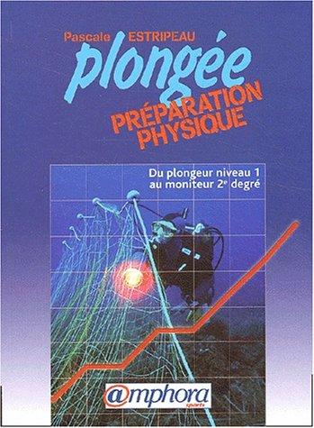 Plongée, préparation physique : Du plongeur niveau 1 au moniteur 2e degré par From Editions Amphora