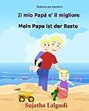 Tedesco per bambini: Il mio Papa e il migliore: Libro Illustrato Per Bambini Italiano-tedesco (Testo parallelo), italian