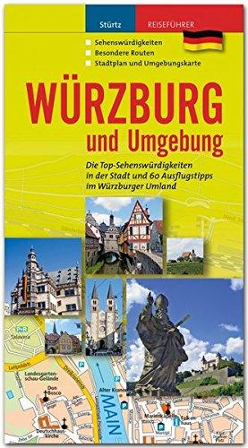 WÜRZBURG und Umgebung - Die Top-Sehenswürdigkeiten in der Stadt und 60 Ausflugstipps im Würzburger Umland - STÜRTZ Verlag (Stadtführer)