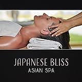 Japanese Bliss (Asian Spa – Zen Music for Spa, Relaxing Background Music, Tibetan Meditation, Chinese Calmness, Yoga Music)