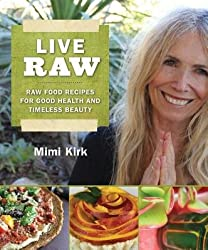 Live Raw: Raw Food Recipes for Good Health and Timeless Beauty [ LIVE RAW: RAW FOOD RECIPES FOR GOOD HEALTH AND TIMELESS BEAUTY ] by Kirk, Mimi (Author) Jun-22-2011 [ Paperback ]