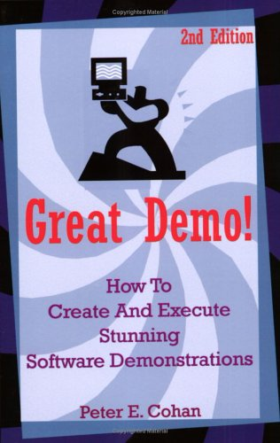Great Demo!: How to Create and Execute Stunning Software Demonstrations por Peter E. Cohan