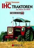 IHC Traktoren: Geschichte und Geschichten aus Neuss am Rhein - Jürgen Svensson