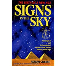 Signs in the Sky: Astrological and Archaeological Evidence That We Are Entering a New Age