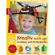 Kreativ durchs Jahr in Krippe und Kindergarten: Frühling, Sommer, Herbst und Winter