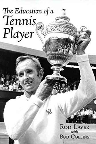 [Education of a Tennis Player] (By: Rod Laver) [published: April, 2010]