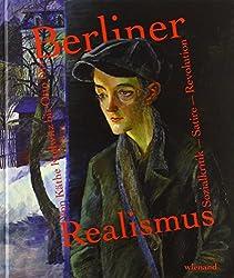 Berliner Realismus. Von Käthe Kollwitz bis Otto Dix. Sozialkritik - Satire - Revolution: Katalog zur Ausstellung im Bröhan-Museum Berlin 2018
