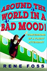 [(Around the World in a Bad Mood: Confessions of a Flight Attendant )] [Author: Rene Foss] [Apr-2002]