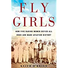 Fly Girls: How Five Daring Women Defied All Odds and Made Aviation History (English Edition)