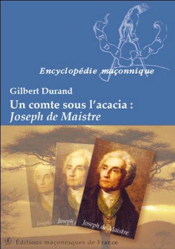 Un comte sous l'acacia : Joseph de Maistre par Gilbert Durand