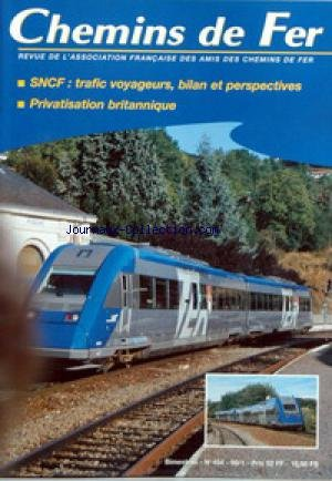 CHEMINS DE FER [No 454] du 01/01/1999 - L'ESPOIR... ? PAR BERNARD PORCHER - TRAFIC VOYAGEURS SNCF - EN 1998 ET PERSPECTIVES 1999 PAR BERNARD PORCHER - AUTOUR DU SERVICE D'HIVER SNCF 1998-99 PAR ALAIN PESTYL - LA PRIVATISATION BRITANNIQUE AU QUOTIDIEN PAR JEAN-PAUL MASSE - IMAGES ET CURIOSITES DU TONKIN SUISSE PAR DANIEL WURMSER - LES GRANDS TRAINS RAPIDES DE JOUR ENTRE PARIS ET BORDEAUX (1900-1914) PAR ROBERT NOBECOURT - OBSERVATIONS FERROVIAIRES EN AUSTRALIE (2E PARTIE) PAR ALAIN TOUZE