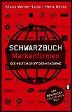 Schwarzbuch Markenfirmen: Die Welt im Griff der Konzerne - Hans Weiss