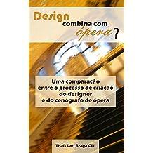 Design combina com ópera?: Uma comparação entre o processo de criação  do designer e do cenógrafo de ópera (Portuguese Edition)
