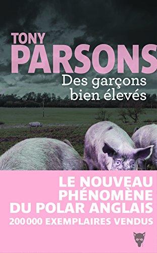 Des garçons bien élevés | Parsons, Tony (1955-....). Auteur