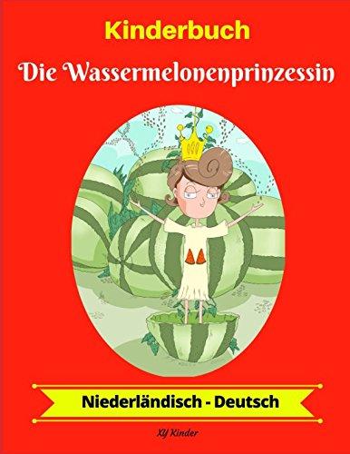 Kinderbuch: Die Wassermelonenprinzessin (Niederländisch-Deutsch) (Niederländisch-Deutsch Zweisprachiges Kinderbuch, Band 1)