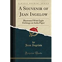 A Souvenir of Jean Ingelow: Illustrated With Eight Etchings on India Paper (Classic Reprint)