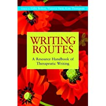 Writing Routes: A Resource Handbook of Therapeutic Writing (Writing for Therapy or Personal Development)