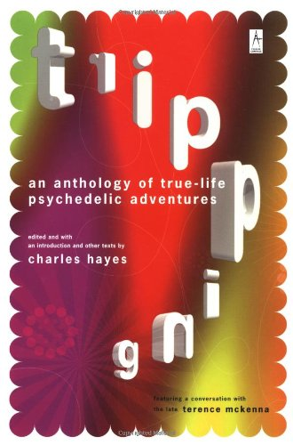 tripping-an-anthology-of-true-life-psychedelic-adventures-now-with-an-updated-and-expanded-resource-