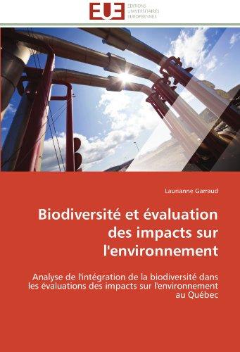 Biodiversité et évaluation des impacts sur l'environnement: Analyse de l'intégration de la biodiversité dans les évaluations des impacts sur l'environnement au Québec (Omn.Univ.Europ.) par Laurianne Garraud