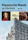 Klassische Musik im Überblick: Epochen - Komponisten - Gattungen - Musiklehre
