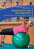 Koordination und Gleichgewicht: 92 bewährte Übungen für eine bessere Körperbeherrschung