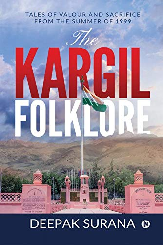 The Kargil Folklore : Tales of Valour and Sacrifice from the Summer of 1999
