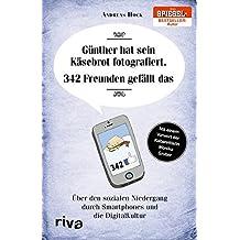 Günther hat sein Käsebrot fotografiert. 342 Freunden gefällt das: Über den sozialen Niedergang durch Smartphones und die Digitalkultur