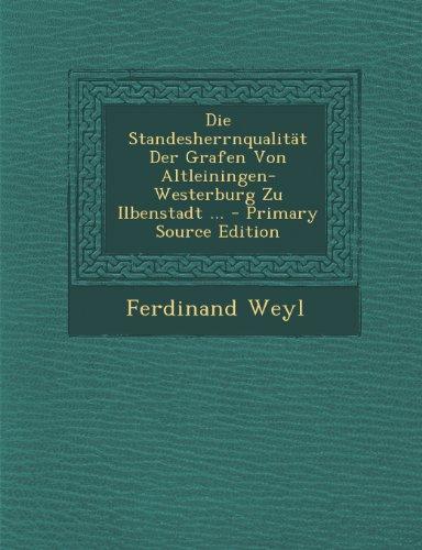 Die Standesherrnqualitat Der Grafen Von Altleiningen-Westerburg Zu Ilbenstadt ... - Primary Source Edition
