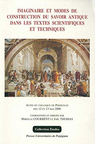 Imaginaire et modes de construction du savoir antique dans les textes scientifiques et techniques (Études) (French Edition)