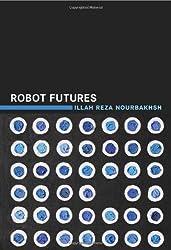 Robot Futures (MIT Press) by Illah Reza Nourbakhsh (2013-03-01)