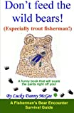Don't Feed the Wild Bears! Especially Trout Fisherman!: A Funny Book That Will Scare the Pants Right Off of You!: 2
